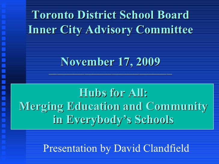 Hubs for All: Merging Education and Community in Everybody's Schools Toronto District School Board Inner City Advisory Com...