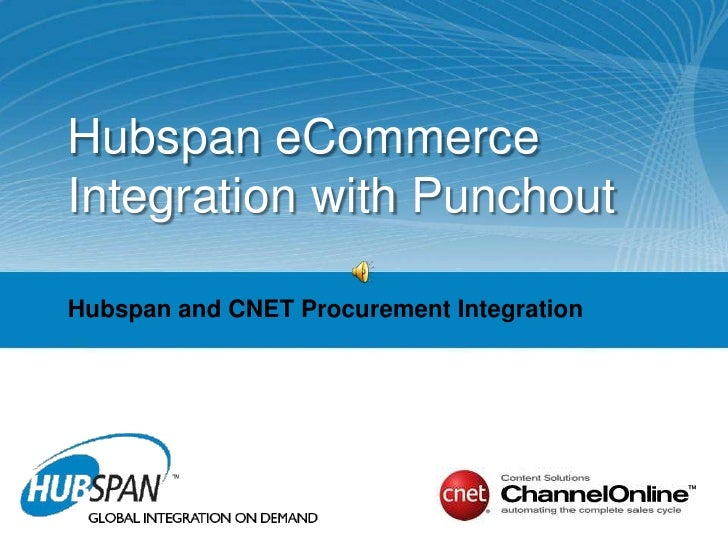 HubspaneCommerce<br />Integration with Punchout<br />Hubspan and CNET Procurement Integration<br />