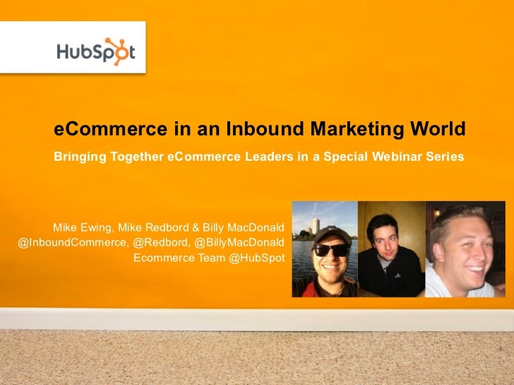 eCommerce in an Inbound Marketing World      Bringing Together eCommerce Leaders in a Special Webinar Series     Mike Ewin...