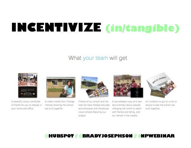 INCENTIVIZE (in/tangible)  @HUBSPOT // @BRADYJOSEPHSON // #NPWEBINAR