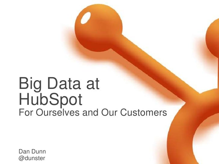 Big Data atHubSpotFor Ourselves and Our CustomersDan Dunn@dunster