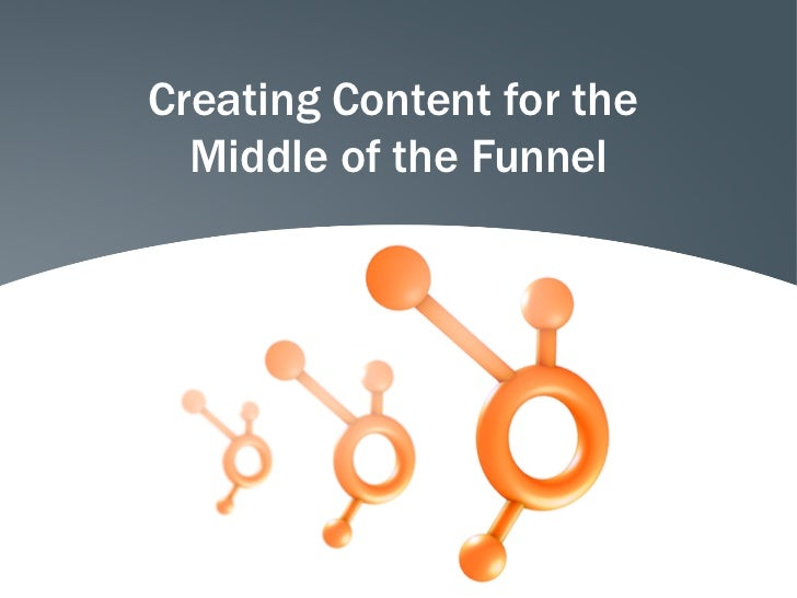 Creating Content for the  Middle of the Funnel
