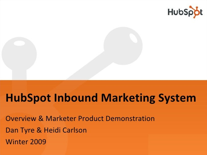 HubSpot Inbound Marketing System Overview & Marketer Product Demonstration Dan Tyre & Heidi Carlson Winter 2009