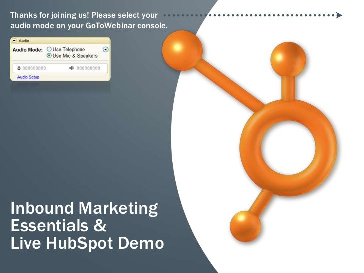Thanks for joining us! Please select youraudio mode on your GoToWebinar console.Inbound MarketingEssentials &Live HubSpot ...