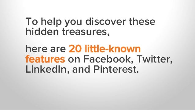 To help you discover these hidden treasures, here are 20 little-known features on Facebook, Twitter, LinkedIn, and Pintere...