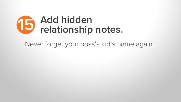 Add hidden relationship notes.15 Never forget your boss's kid's name again.