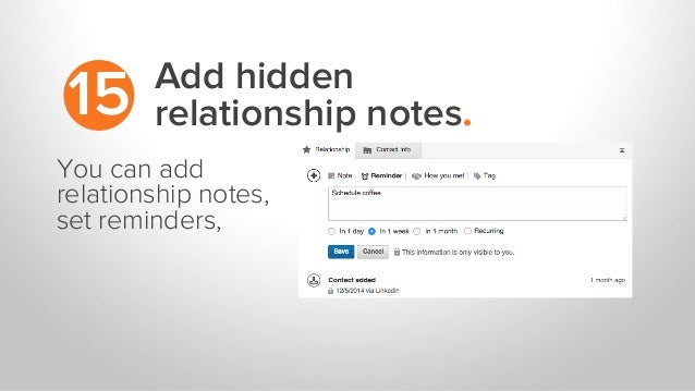 Add hidden relationship notes.15 You can add relationship notes, set reminders,