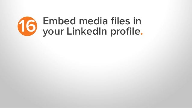 Embed media files in your LinkedIn profile.16