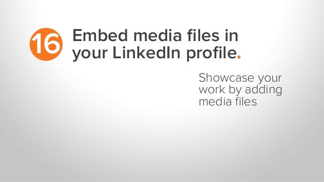 Embed media files in your LinkedIn profile.16 Showcase your work by adding media files