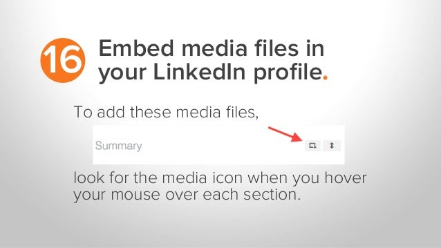 Embed media files in your LinkedIn profile.16 To add these media files, look for the media icon when you hover your mouse ove...