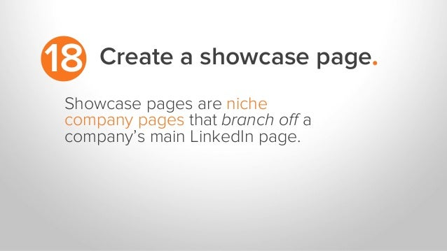 Create a showcase page.18 Showcase pages are niche company pages that branch off a company's main LinkedIn page.