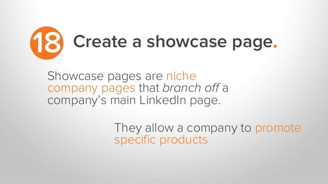 Create a showcase page.18 Showcase pages are niche company pages that branch off a company's main LinkedIn page. They allow...