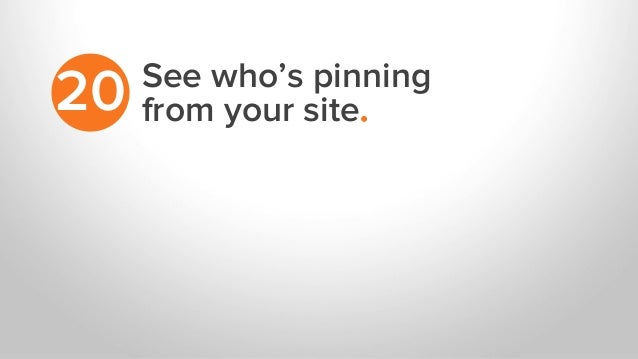 See who's pinning from your site.20