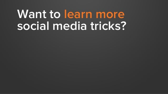 Want to learn more social media tricks?
