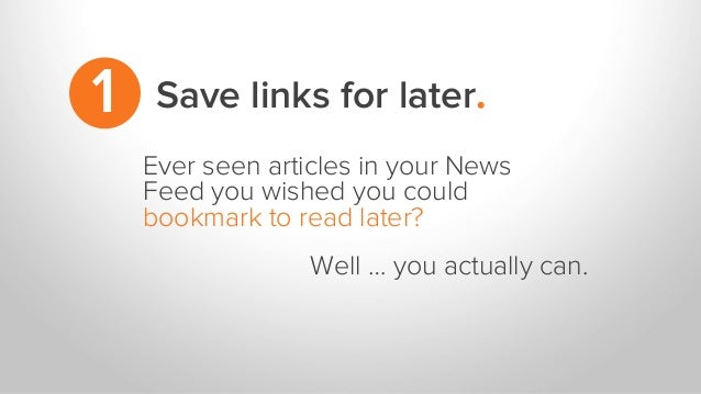 Save links for later.1 Ever seen articles in your News Feed you wished you could bookmark to read later? Well … you actual...