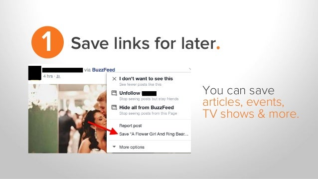 Save links for later.1 You can save articles, events, TV shows & more.