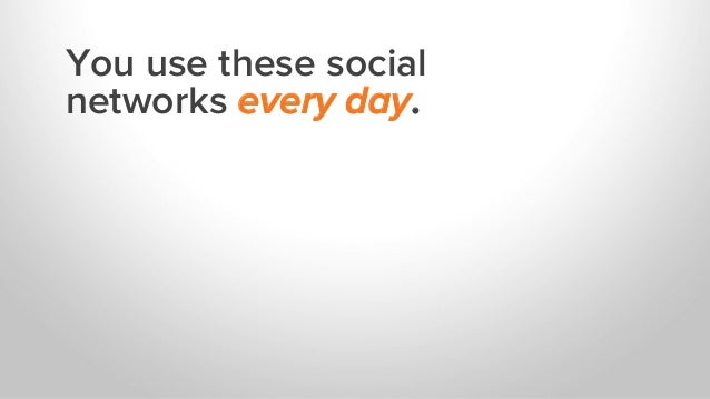 You use these social networks every day.