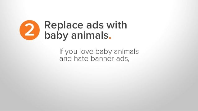 Replace ads with baby animals.2 If you love baby animals and hate banner ads,