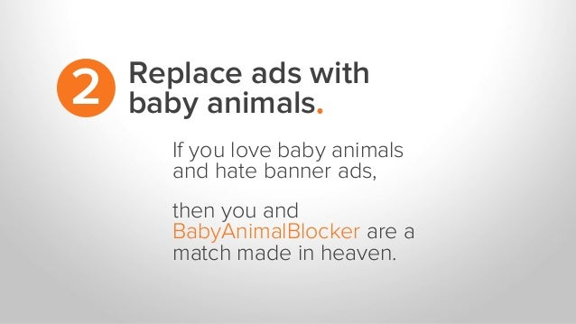 Replace ads with baby animals.2 If you love baby animals and hate banner ads, then you and BabyAnimalBlocker are a match m...