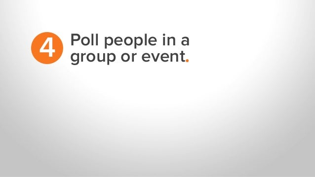 Poll people in a group or event.4