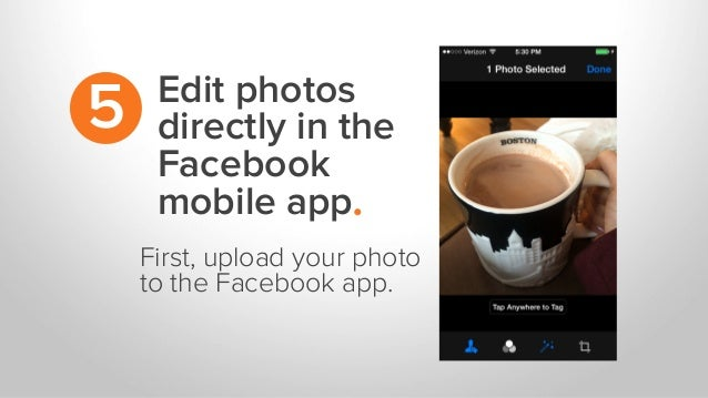 Edit photos directly in the Facebook mobile app. 5 First, upload your photo to the Facebook app.