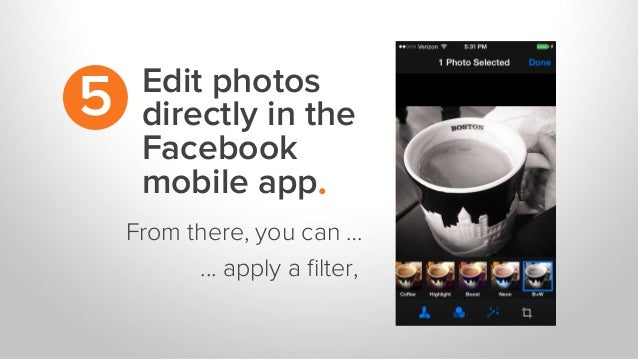 Edit photos directly in the Facebook mobile app. 5 From there, you can … ... apply a filter,