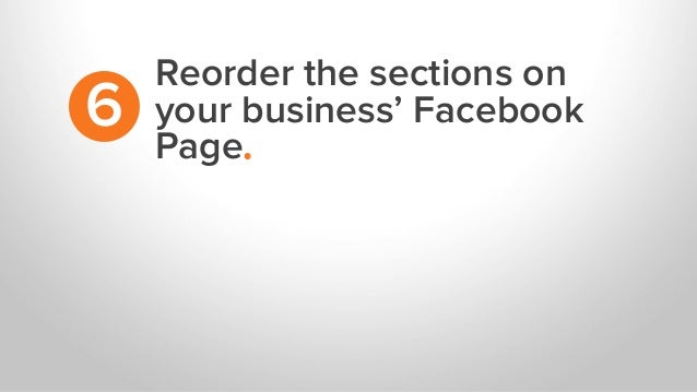 Reorder the sections on your business' Facebook Page. 6