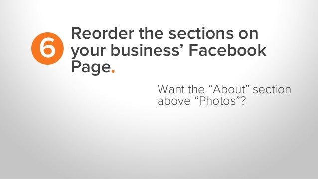 "Reorder the sections on your business' Facebook Page. 6 Want the ""About"" section above ""Photos""?"