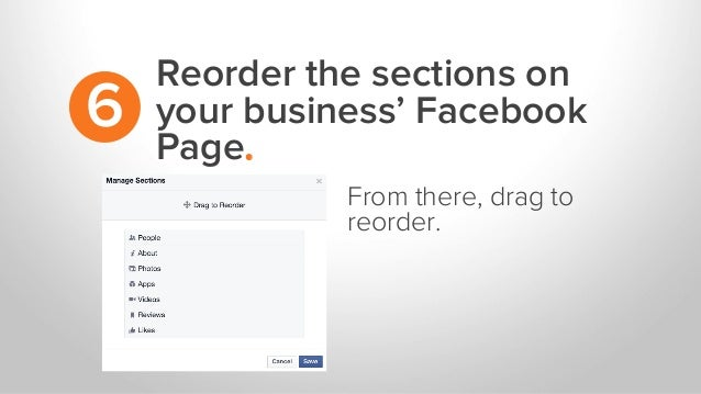 Reorder the sections on your business' Facebook Page. 6 From there, drag to reorder.