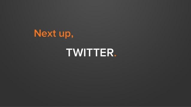 TWITTER. Next up,