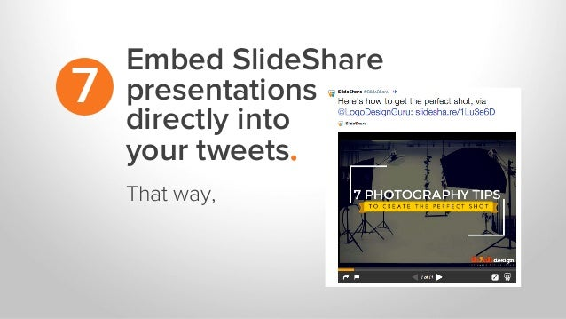 Embed SlideShare presentations directly into your tweets. 7 That way,