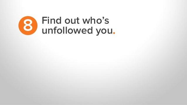 Find out who's unfollowed you.8