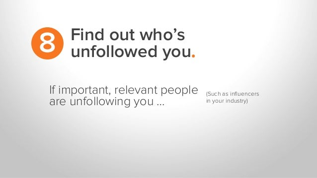If important, relevant people are unfollowing you … (Such as influencers in your industry)   Find out who's unfollowed yo...