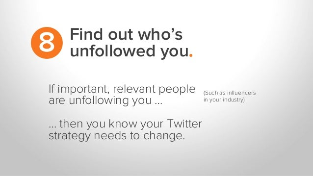 If important, relevant people are unfollowing you … … then you know your Twitter strategy needs to change. (Such as influen...