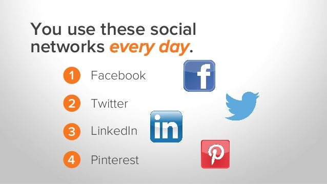 You use these social networks every day. 1 2 3 4 Facebook Twitter LinkedIn Pinterest