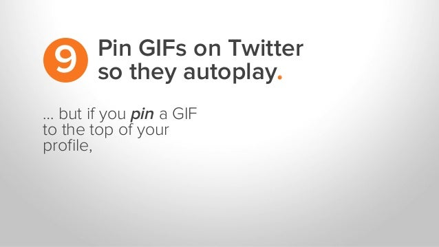 … but if you pin a GIF to the top of your profile, Pin GIFs on Twitter so they autoplay.9