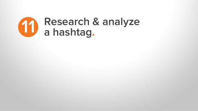 Research & analyze a hashtag.11
