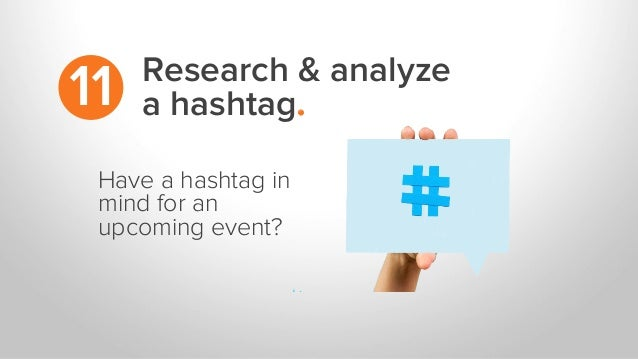 Research & analyze a hashtag.11 Have a hashtag in mind for an upcoming event?
