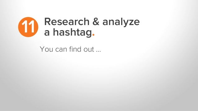 Research & analyze a hashtag.11 You can find out …