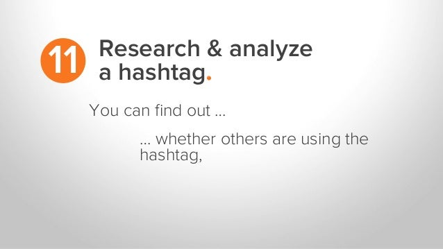 Research & analyze a hashtag.11 … whether others are using the hashtag, You can find out …