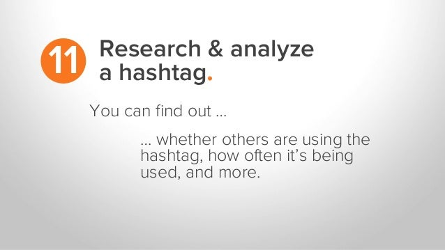 Research & analyze a hashtag.11 … whether others are using the hashtag, how often it's being used, and more. You can find o...