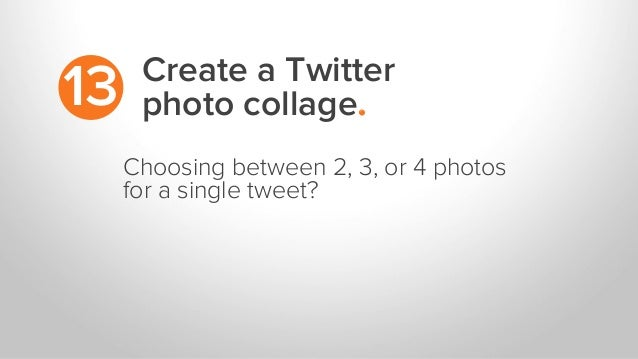 Create a Twitter photo collage.13 Choosing between 2, 3, or 4 photos for a single tweet?