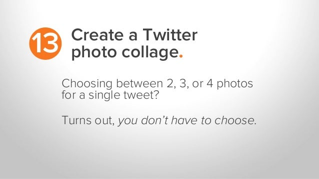 Create a Twitter photo collage.13 Choosing between 2, 3, or 4 photos for a single tweet? Turns out, you don't have to choo...