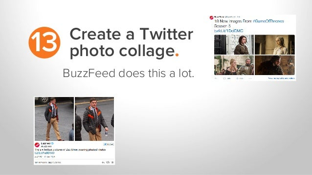 Create a Twitter photo collage.13 BuzzFeed does this a lot.