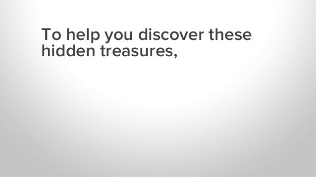 To help you discover these hidden treasures,
