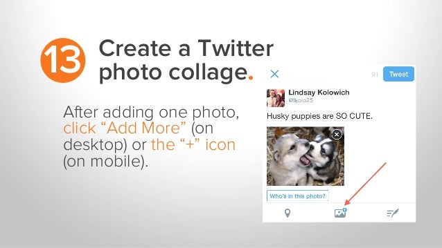 """Create a Twitter photo collage.13 After adding one photo, click """"Add More"""" (on desktop) or the """"+"""" icon (on mobile)."""