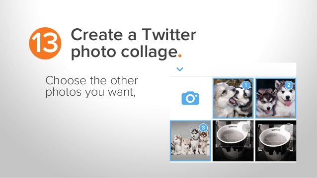 Create a Twitter photo collage.13 Choose the other photos you want,