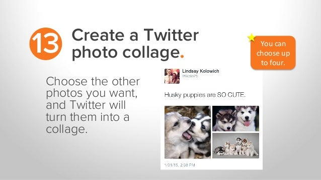 Create a Twitter photo collage.13 Choose the other photos you want, and Twitter will turn them into a collage. You	   can	...