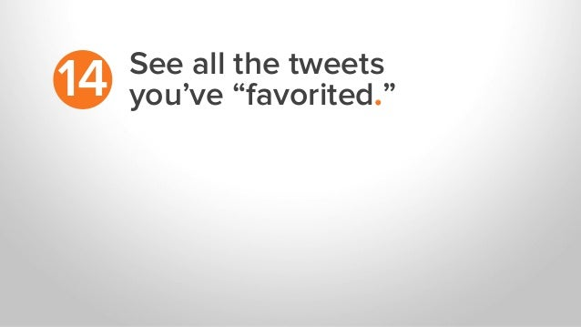 """See all the tweets you've """"favorited.""""14"""