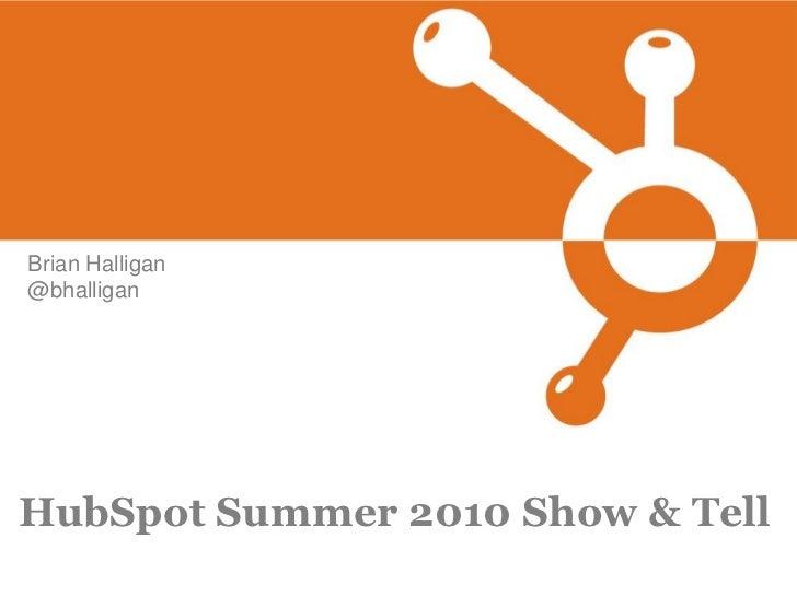 Brian Halligan @bhalligan     HubSpot Summer 2010 Show & Tell